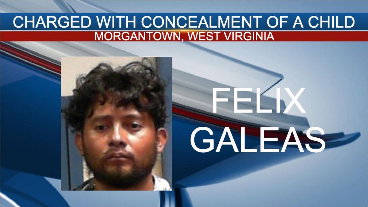 Felix Galeas, 31, of Morgantown, was charged with concealment of a child.